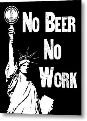 No Beer - No Work - Anti Prohibition Metal Print