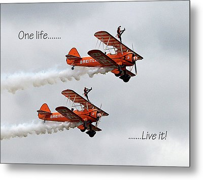 One Life - Live It - Wing Walkers Metal Print by Gill Billington