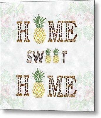 Metal Print featuring the digital art Pineapple Home Sweet Home Typography by Georgeta Blanaru