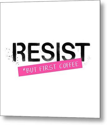 Resist But First Coffee- Art By Linda Woods Metal Print