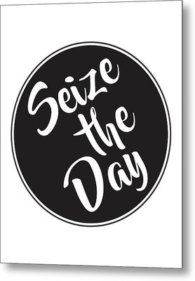 Seize The Day - Carpe Diem Metal Print