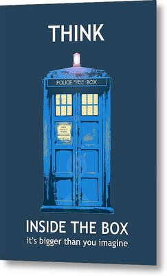 Tardis - Think Inside The Box Metal Print by Richard Reeve