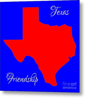 Texas Map In State Colors Blue White And Red With State Motto Friendship Metal Print by Rose Santuci-Sofranko