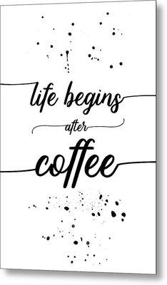 Text Art Life Begins After Coffee Metal Print