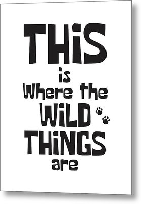 This Is Where The Wild Things Are Metal Print
