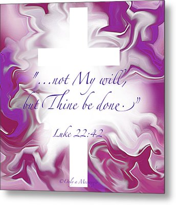 Thy Will Be Done Metal Print by Yvonne Blasy