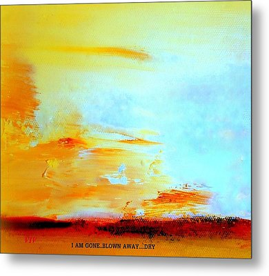 Windy Weather  I Am Gone..blown Away Metal Print by VIVA Anderson