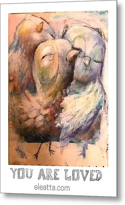 You Are Loved Metal Print by Eleatta Diver