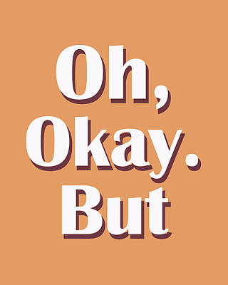 Oh, Okay. But..typography Print Poster
