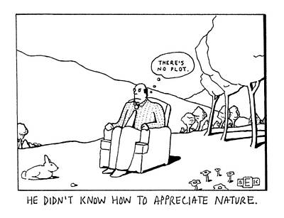 Appreciate Drawing - He Didn't Know How To Appreciate Nature by Bruce Eric Kaplan