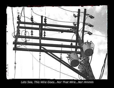 Photograph - Lets See This Wire Goes No That Wire No by David Dunham