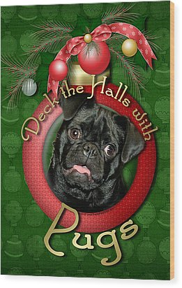 Deck The Halls With Pugs Wood Print by Renae Laughner