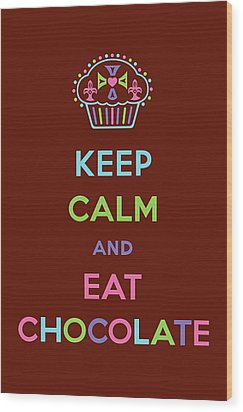 Keep Calm And Eat Chocolate Wood Print by Andi Bird