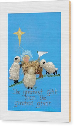 The Greatest Gift Wood Print by Sally Weigand