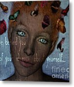 Leave Behind You All Of Your Ideas About Yourself Metal Print
