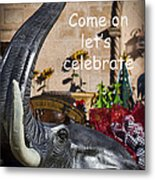 Come On Let's Celebrate Metal Print by Kathy Clark