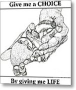 Give Me A Choice By Giving Me Life Metal Print