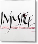 Injustice Metal Print by Nina Marie Altman