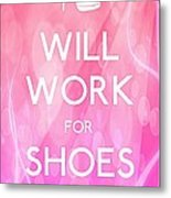 Will Work For Shoes Metal Print