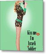 Kiss Me Im Israeli Soldier Metal Print