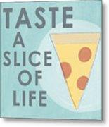 A Slice Of Life Metal Print by Linda Woods