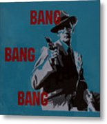 Bang Bang Bang 1 Metal Print