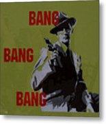 Bang Bang Bang 2 Metal Print