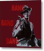 Bang Bang Bang 5 Metal Print