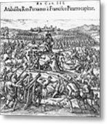 Capture Of Atahualpa, 1532 Metal Print