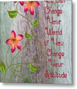 Change Your World Metal Print