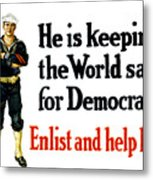 He Is Keeping The World Safe For Democracy Metal Print