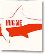 Hug Me Shark Metal Print