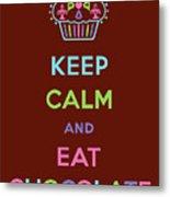 Keep Calm And Eat Chocolate Metal Print by Andi Bird