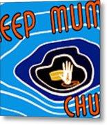Keep Mum Chum Metal Print by War Is Hell Store