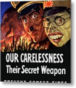 Our Carelessness - Their Secret Weapon Metal Print by War Is Hell Store
