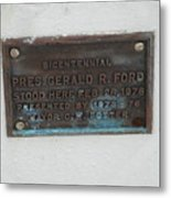 President Gerald R  Ford Stood Here Metal Print