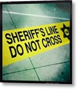 Sheriff's Line - Do Not Cross Metal Print