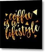 Text Art Coffee Is A Lifestyle - Golden And Black Metal Print