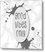 Text Art Good Vibes Only - Grey Metal Print