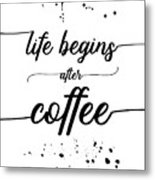 Text Art Life Begins After Coffee Metal Print