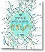 Text Art She Believed - Cyan White - Splashes Metal Print