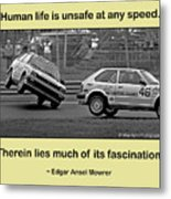 Unsafe At Any Speed Metal Print
