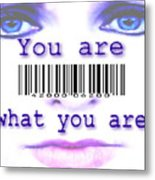 You Are What You Are Metal Print