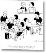 Take Your Child To Work Day Metal Print