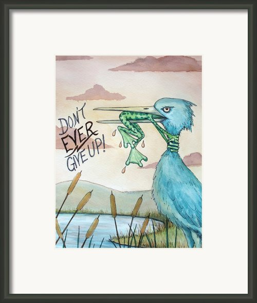 Do Not Ever Give Up Framed Print By Joey Nash