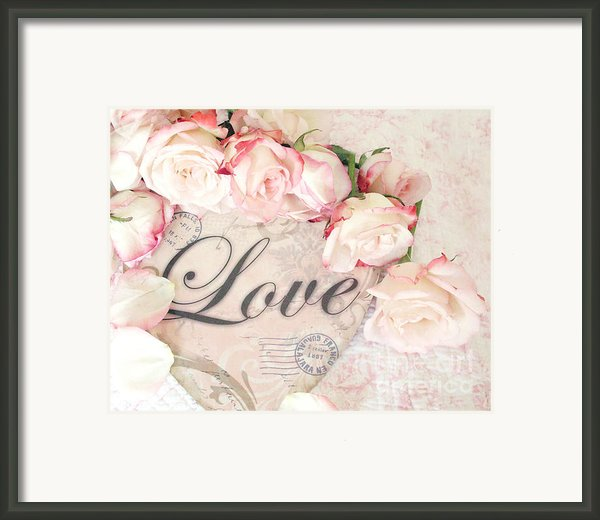 Dreamy Cottage Shabby Chic Roses Heart With Love - Love Typography Heart Romantic Cottage Chic Framed Print By Kathy Fornal
