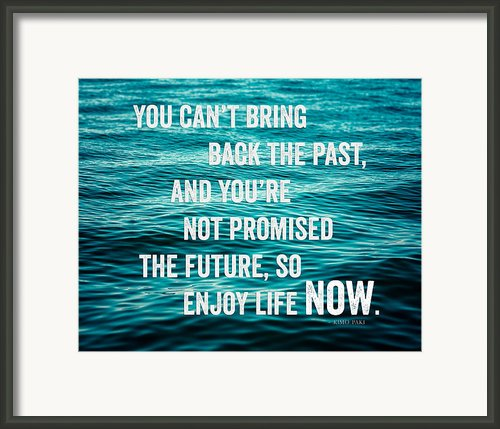 Enjoy Life Now Framed Print By Lisa Russo