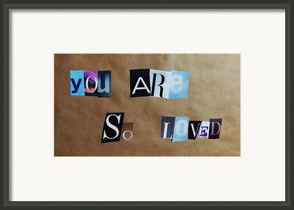 You Are So Loved Framed Print By Anna Villarreal Garbis