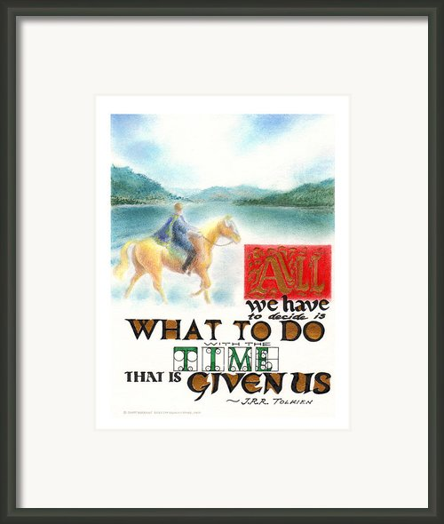 All We Have To Decide Is What To Do With The Time That Is Given Us -- J.r.r. Tolkien Framed Print By Scott Kirkman