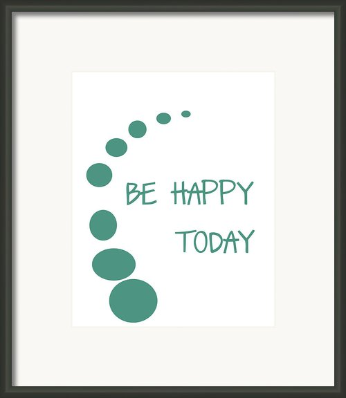 Be Happy Today Framed Print By Nomad Art And  Design
